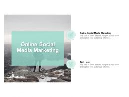 Online Social Media Marketing Ppt Powerpoint Presentation Summary Images Cpb