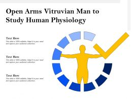 Open Arms Vitruvian Man To Study Human Physiology