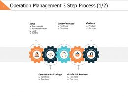Operation Management 5 Step Process 1 2 Ppt Powerpoint Presentation File Format Ideas