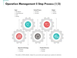 Operation Management 5 Step Process Ppt Powerpoint Presentation Summary Templates