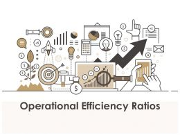 Operational Efficiency Ratios Powerpoint Presentation Slides