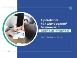 Operational Risk Management Framework In Financial Institutions Powerpoint Presentation Slides