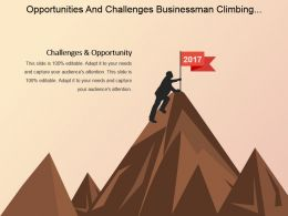 Opportunities And Challenges Businessman Climbing Top Mountain Ppt Background