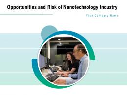 Opportunities And Risk Of Nanotechnology Industry Powerpoint Presentation Slides