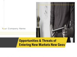 Opportunities And Threats Of Entering New Markets New Geos Powerpoint Presentation Slides