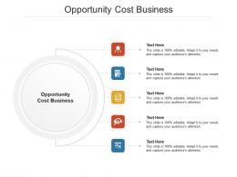 Opportunity Cost Business Ppt Powerpoint Presentation Portfolio Visuals Cpb