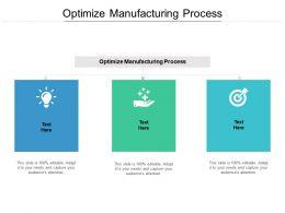 Optimize Manufacturing Process Ppt Powerpoint Presentation Slides Design Ideas Cpb