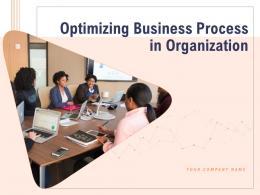 Optimizing Business Process In Organization Powerpoint Presentation Slides