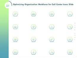 Optimizing Organization Workforce For Call Center Icons Slide Ppt Powerpoint Slides Master
