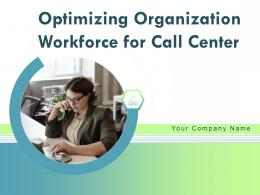 Optimizing Organization Workforce For Call Center Powerpoint Presentation Slides