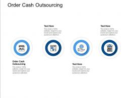Order Cash Outsourcing Ppt Powerpoint Presentation Slides Graphics Pictures Cpb