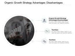 Organic Growth Strategy Advantages Disadvantages Ppt Powerpoint Presentation File Icon Cpb
