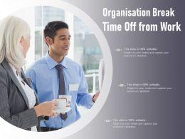 Organisation Break Time Off From Work