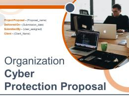 Organization Cyber Protection Proposal Powerpoint Presentation Slides