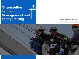 Organization Incident Management And Safety Training Powerpoint Presentation Slides
