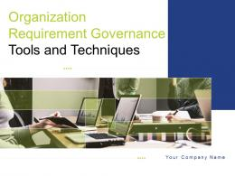 Organization Requirement Governance Tools And Techniques Complete Deck