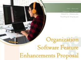 Organization Software Feature Enhancements Proposal Powerpoint Presentation Slides