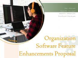 Organization Software Feature Enhancements Proposal Powerpoint Presentation Slides