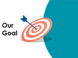 Our Goal Ppt Styles Demonstration