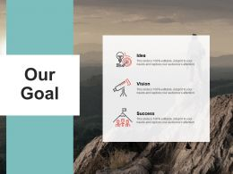 Our Goal Vision Success Idea Ppt Powerpoint Presentation Pictures Templates