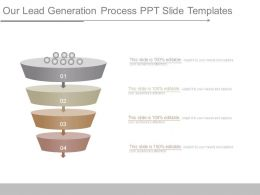 Our Lead Generation Process Ppt Slide Templates