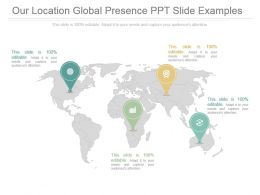 Our Location Global Presence Ppt Slide Examples