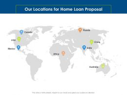 Our Locations For Home Loan Proposal Ppt Powerpoint Presentation Show Skills
