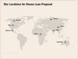 Our Locations For House Loan Proposal Ppt Powerpoint Presentation Icon Infographics