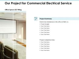 Our Project For Commercial Electrical Service Ppt Powerpoint Presentation File