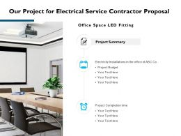 Our Project For Electrical Service Contractor Proposal Ppt Slides