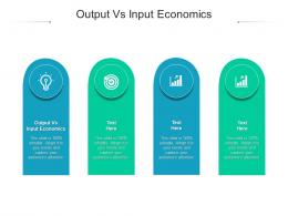 Output Vs Input Economics Ppt Powerpoint Presentation Ideas Styles Cpb