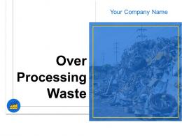 Over Processing Waste Powerpoint Presentation Slides