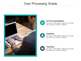 Over Processing Waste Ppt Powerpoint Presentation Pictures Deck Cpb