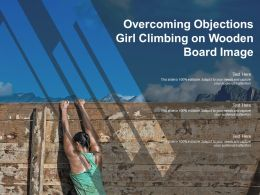 Overcoming Objections Girl Climbing On Wooden Board Image