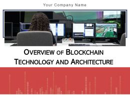 Overview Of Blockchain Technology And Architecture Powerpoint Presentation Slides