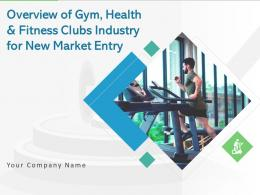Overview Of Gym Health And Fitness Clubs Industry For New Market Entry Complete Deck