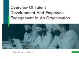 Overview Of Talent Development And Employee Engagement In An Organisation Complete Deck