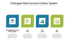 Packaged Bank Account Claims System Ppt Powerpoint Presentation File Ideas Cpb
