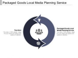 Packaged Goods Local Media Planning Service Ppt Powerpoint Presentation Ideas Sample Cpb