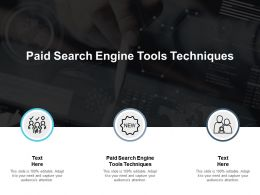 Paid Search Engine Tools Techniques Ppt Powerpoint Presentation Layouts Cpb
