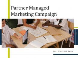 Partner Managed Marketing Campaign Powerpoint Presentation Slides
