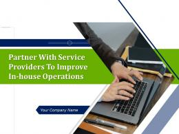 Partner With Service Providers To Improve In House Operations Powerpoint Presentation Slides