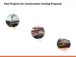 Past Projects For Construction Costing Proposal Ppt Powerpoint Presentation Ideas