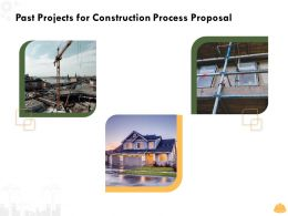 Past Projects For Construction Process Proposal Ppt Powerpoint Presentation Files
