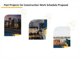 Past Projects For Construction Work Schedule Proposal Ppt Infographic Template Pictures