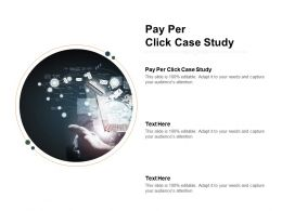 Pay Per Click Case Study Ppt Powerpoint Presentation Show Slideshow Cpb