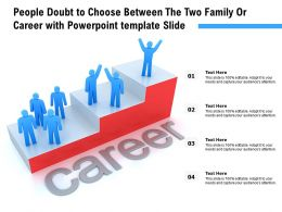 People Doubt To Choose Between The Two Family Or Career With Powerpoint Template Slide