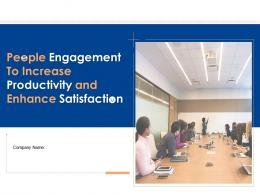 People Engagement To Increase Productivity And Enhance Satisfaction Complete Deck