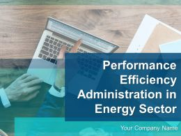 Performance Efficiency Administration In Energy Sector Powerpoint Presentation Slides