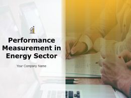 Performance Measurement In Energy Sector Powerpoint Presentation Slides
